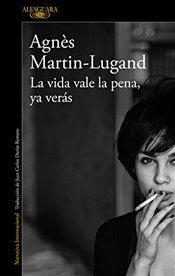 La Vida Vale La Pena, YA Verás / Dont Worry, Life Is Easy - Martin-Lugand, Agnes