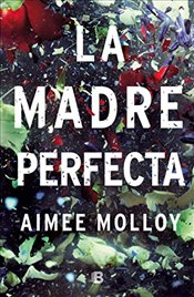 La Madre Perfecta / The Perfect Mother - Molloy, Aimee
