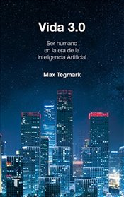 Vida 3.0/Life 3.0: Being Human in the Age of Artificial Intelligence - Tegmark, Max