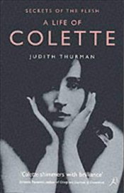 Life of Colette : Secrets of the Flesh - Thurman, Judith
