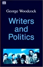 Writers and Politics - Woodcock, George