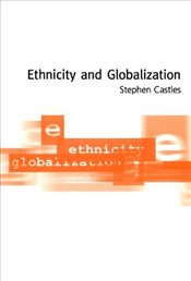 Ethnicity and Globalization : From Migrant Worker to Transnational Citizen - Castles, Stephen