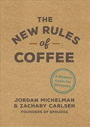 New Rules of Coffee : A Modern Guide for Everyone - Michelman, Jordan