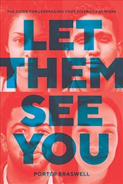 Let Them See You: The Guide for Leveraging Your Diversity at Work - Braswell, Porter