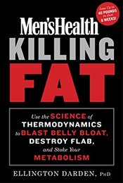 Mens Health Killing Fat: Use the Science of Thermodynamics to Blast Belly Bloat, Destroy Flab, and  - Darden, Ellington