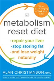 Metabolism Reset Diet: Repair Your Liver, Stop Storing Fat, and Lose Weight Naturally - NMD, Alan Christianson
