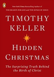 Hidden Christmas: The Surprising Truth Behind the Birth of Christ - Keller, Timothy