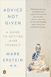 Advice Not Given: A Guide to Getting Over Yourself - Epstein, Mark