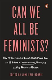 Can We All Be Feminists?: New Writing from Brit Bennett, Nicole Dennis-Benn, and 15 Others on Inters - Eric-Udorie, June