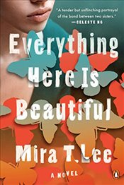 Everything Here is Beautiful - Lee, Mira T.