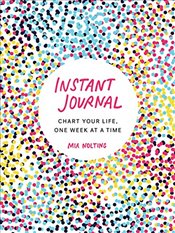 Instant Journal: Chart Your Life, One Week at a Time - Nolting, Mia