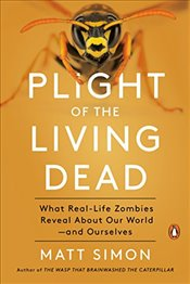 Plight of the Living Dead What Real-Life Zombies Reveal About Our World - and Ourselves - Simon, Matt