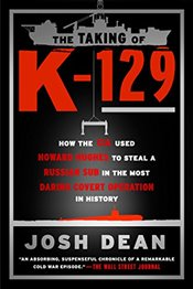 Taking of K-129: How the CIA Used Howard Hughes to Steal a Russian Sub in the Most Daring Covert Ope - Dean, Josh