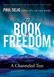 Book of Freedom: The Master Trilogy, Book III (Mastery Trilogy/Paul Selig) - Selig, Paul