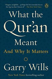 What the Quran Meant; And why it matters - Wills, Garry