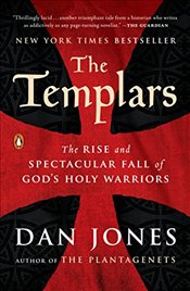 Templars: The Rise and Spectacular Fall of Gods Holy Warriors - Jones, Dan