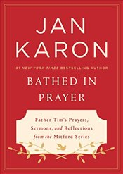 Bathed in Prayer Father Tims Prayers, Sermons, and Reflections from the Mitford Series - Karon, Jan