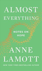 Almost Everything: Notes on Hope - Lamott, Anne