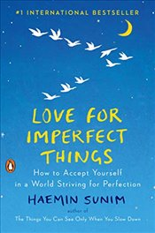 Love for Imperfect Things: How to Accept Yourself in a World Striving for Perfection - Sunim, Haemin