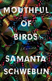 Mouthful of Birds: Stories - Schweblin, Samanta