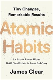 Atomic Habits: An Easy & Proven Way to Build Good Habits & Break Bad Ones - Clear, James