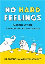 No Hard Feelings: Emotions at Work (and How They Help Us Succeed) - Fosslien, Liz