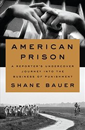 American Prison: A Reporters Undercover Journey Into the Business of Punishment - Bauer, Shane
