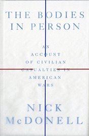 Bodies in Person: An Account of Civilian Casualties in American Wars - McDonell, Nick