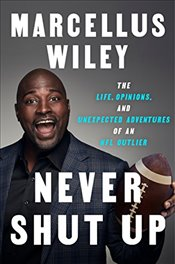 Never Shut Up: The Life, Opinions, and Unexpected Adventures of an NFL Outlier - Wiley, Marcellus