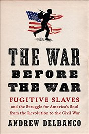 War Before the War: Fugitive Slaves and the Struggle for Americas Soul from the Revolution to the C - Delbanco, Andrew