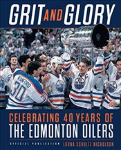 Grit and Glory: Celebrating 40 Years of the Edmonton Oilers - Nicholson, Lorna Schultz