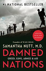 Damned Nations ; Greed, Guns, Armies, and Aid - Nutt, Samantha