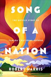 Song of a Nation The Extraordinary Life and Times of Calixa Lavallee, the Man Who Wrote O Canada - Harris, Robert