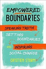 Empowered Boundaries: Speaking Truth, Setting Boundaries , and Inspiring Social Change - Storm, Cristien