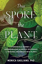 Thus Spoke the Plant: A Remarkable Journey of Groundbreaking Scientific Discoveries and Personal Enc - Gagliano, Monica