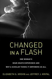 Changed in a Flash: One Womans Near-Death Experience and Why a Scholar Thinks It Empowers Us All - Krohn, Elizabeth G