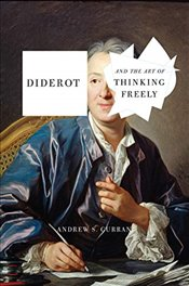 Diderot and the Art of Thinking Freely - Curran, Andrew S.