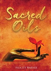 Sacred Oils: Working with 20 Precious Oils to Heal Spirit and Soul - Warner, Felicity