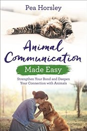 Animal Communication Made Easy: Strengthen Your Bond and Deepen Your Connection with Animals (Hay Ho - Horsley, Pea
