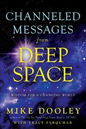 Channeled Messages from Deep Space: Wisdom for a Changing World - Dooley, Mike