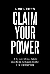 Claim Your Power: A 40-Day Journey to Dissolve the Hidden Trauma Thats Kept You Stuck and Finally T - Kipp, Mastin