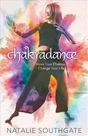 Chakradance: Move Your Chakras, Change Your Life - Southgate, Natalie