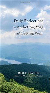 Daily Reflections on Addiction, Yoga, and Getting Well - Gates, Rolf