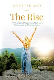 Rise: An Unforgettable Journey of Self-Love, Forgiveness, and Transformation - May, Danette