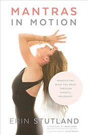Mantras in Motion : Manifesting What You Want through Mindful Movement - Stutland, Erin