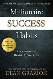 Millionaire Success Habits : The Gateway to Wealth & Prosperity - Graziosi, Dean