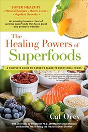 Healing Powers of Superfoods - Orey, Cal