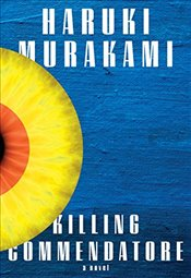 Killing Commendatore : A Novel - Murakami, Haruki