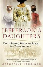Jeffersons Daughters: Three Sisters, White and Black, in a Young America - Kerrison, Catherine