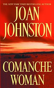Comanche Woman (Sisters of the Lone Star) - Johnston, Joan